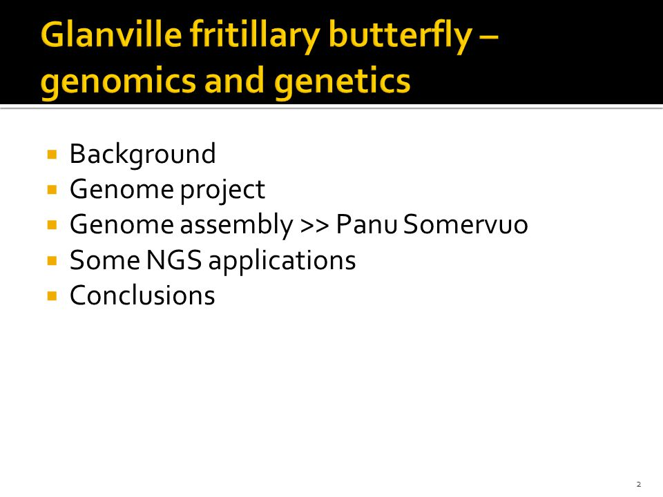  Background  Genome project  Genome assembly >> Panu Somervuo  Some NGS applications  Conclusions 2