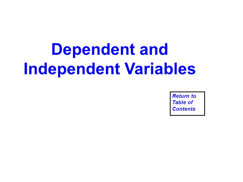 Dependent and Independent Variables Return to Table of Contents