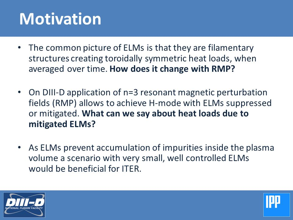 Motivation The common picture of ELMs is that they are filamentary structures creating toroidally symmetric heat loads, when averaged over time.