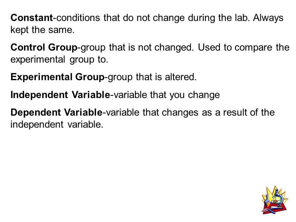 Constant-conditions that do not change during the lab.