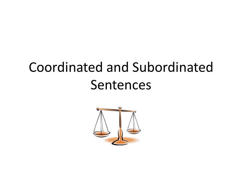 Coordinated and Subordinated Sentences