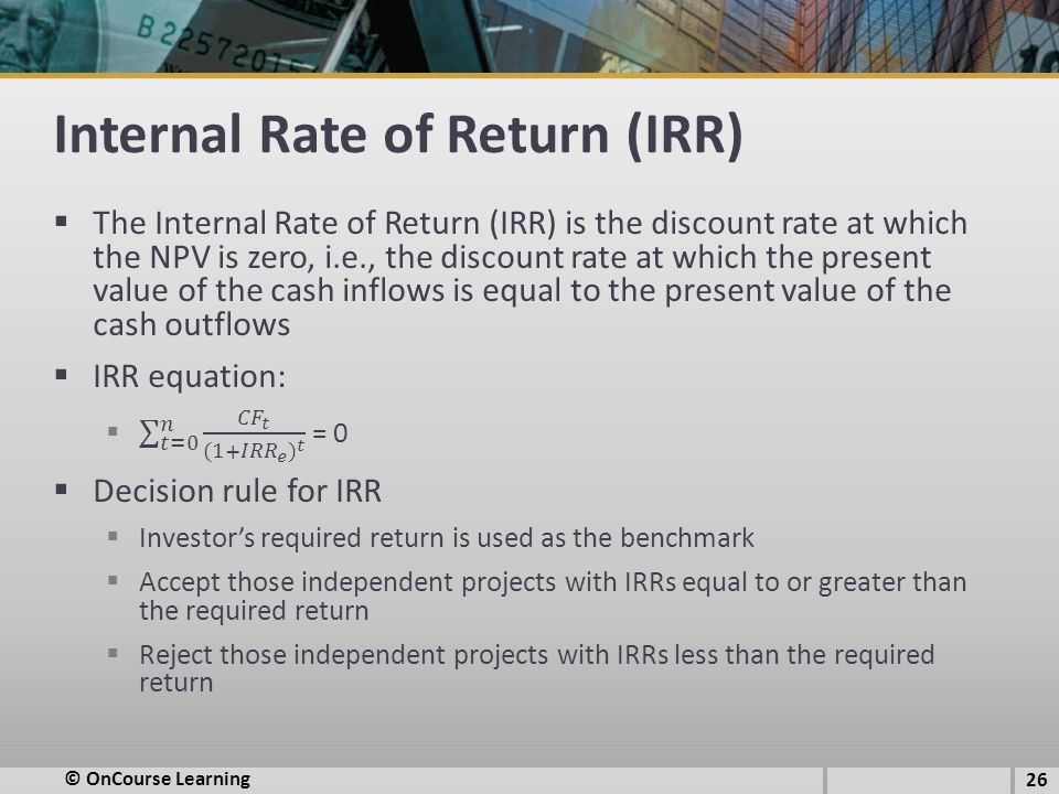 Internal Rate of Return (IRR) © OnCourse Learning 26