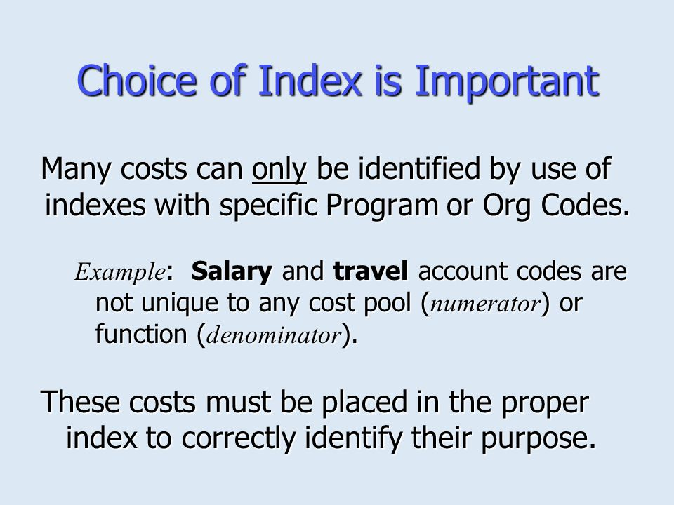Choice of Index is Important Many costs can only be identified by use of indexes with specific Program or Org Codes.