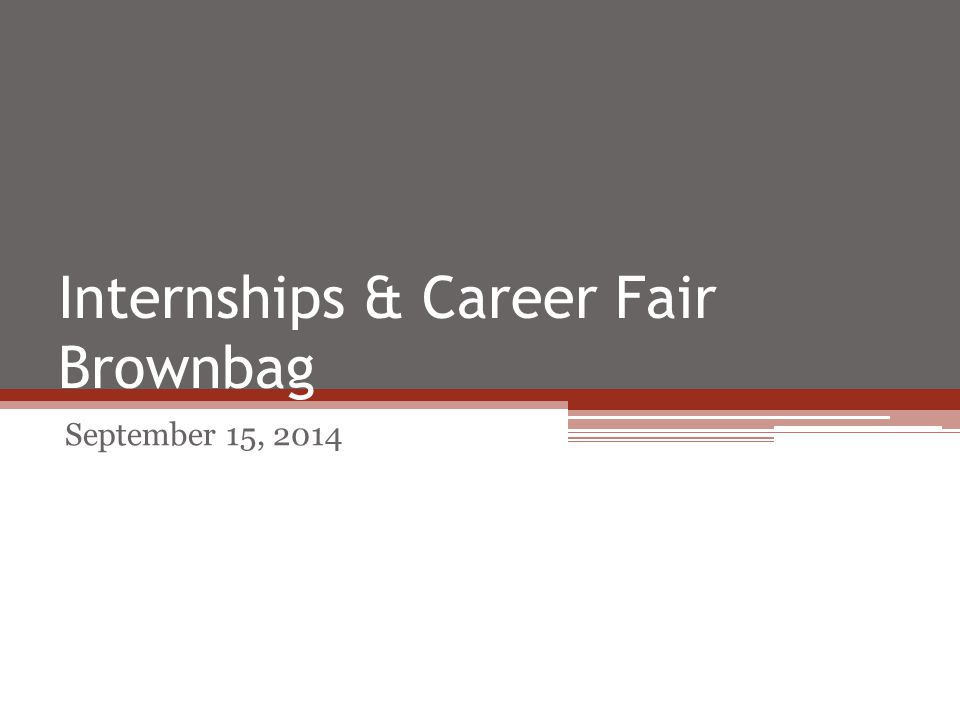 Internships & Career Fair Brownbag September 15, 2014