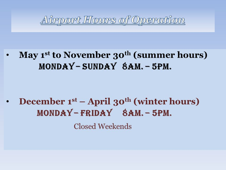 May 1 st to November 30 th (summer hours) Monday – Sunday 8am.
