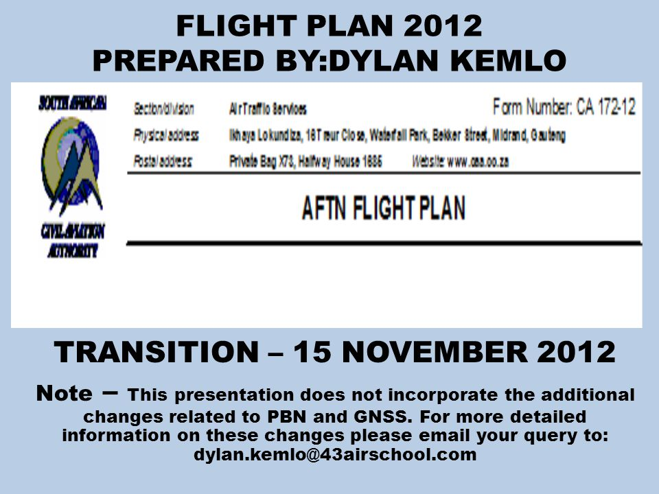 FLIGHT PLAN 2012 REASONS FOR THIS TRANSITION 1.To update the ICAO model flight plan form in order to meet the needs of aircraft with advanced capabilities incorporating automated air traffic management systems (ATM).