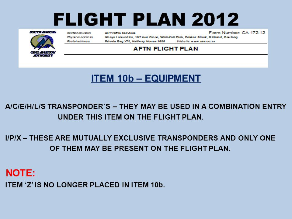 FLIGHT PLAN 2012 ITEM 10b – EQUIPMENT A/C/E/H/L/S TRANSPONDER`S – THEY MAY BE USED IN A COMBINATION ENTRY UNDER THIS ITEM ON THE FLIGHT PLAN.