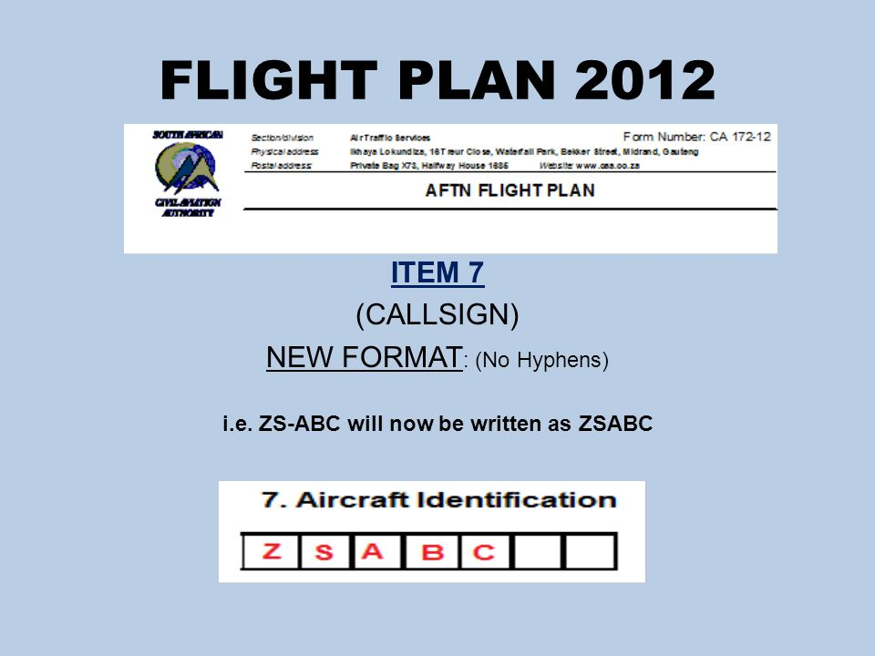 FLIGHT PLAN 2012 ITEM 7 (CALLSIGN) NEW FORMAT : (No Hyphens) i.e.