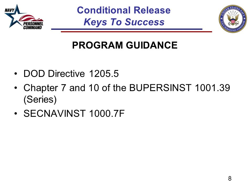 8 Conditional Release Keys To Success PROGRAM GUIDANCE DOD Directive 1205.5 Chapter 7 and 10 of the BUPERSINST 1001.39 (Series) SECNAVINST 1000.7F