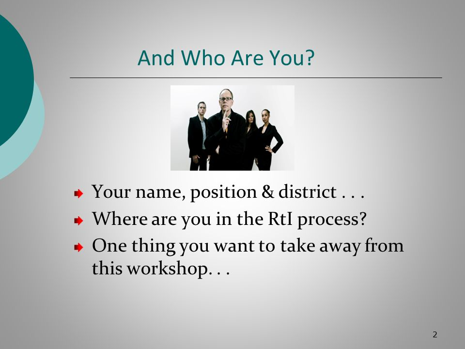 And Who Are You.Your name, position & district...