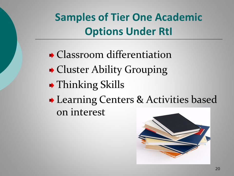 Samples of Tier One Academic Options Under RtI Classroom differentiation Cluster Ability Grouping Thinking Skills Learning Centers & Activities based on interest 20