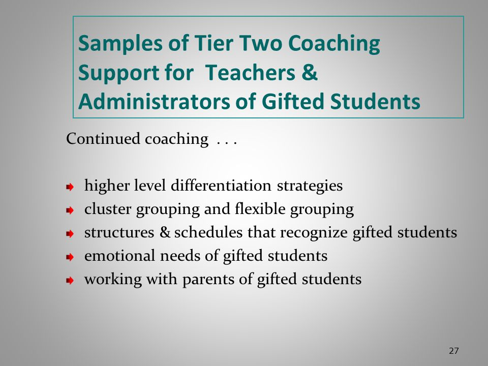 Samples of Tier Two Coaching Support for Teachers & Administrators of Gifted Students Continued coaching...