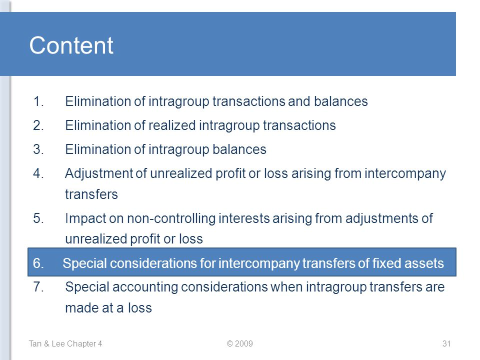 Content Tan & Lee Chapter 4© 200931 1.Elimination of intragroup transactions and balances 2.Elimination of realized intragroup transactions 3.Eliminat