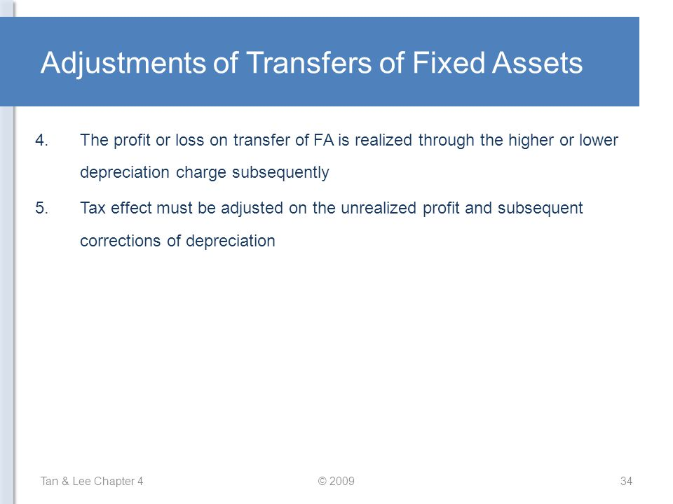 Adjustments of Transfers of Fixed Assets Tan & Lee Chapter 4© 200934 4.The profit or loss on transfer of FA is realized through the higher or lower de
