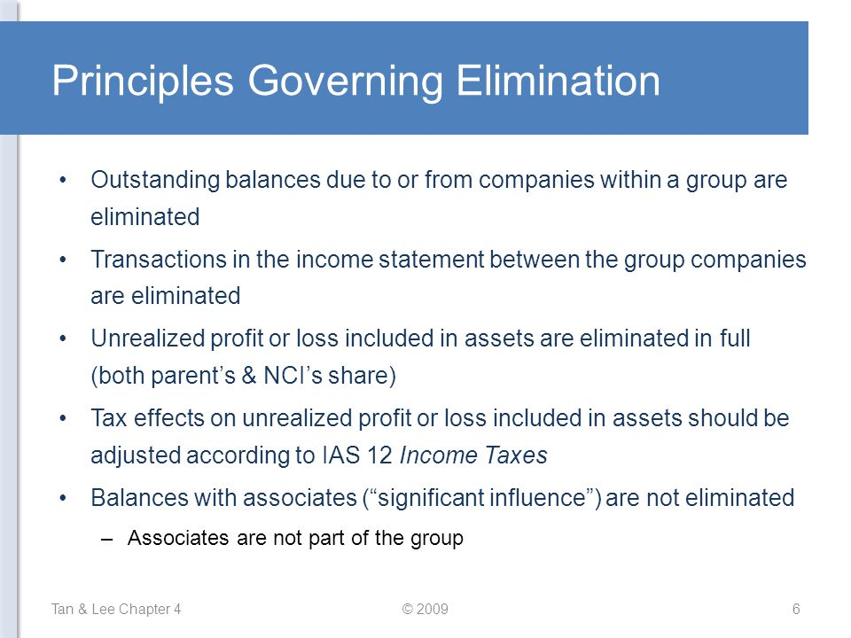 Principles Governing Elimination Outstanding balances due to or from companies within a group are eliminated Transactions in the income statement betw