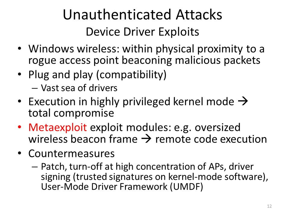 Unauthenticated Attacks Device Driver Exploits Windows wireless: within physical proximity to a rogue access point beaconing malicious packets Plug an