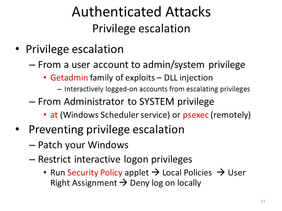 Authenticated Attacks Privilege escalation Privilege escalation – From a user account to admin/system privilege Getadmin family of exploits – DLL inje