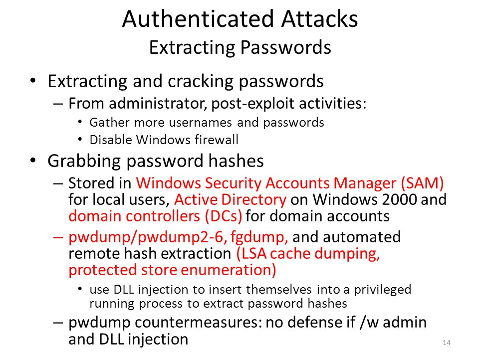 Authenticated Attacks Extracting Passwords Extracting and cracking passwords – From administrator, post-exploit activities: Gather more usernames and