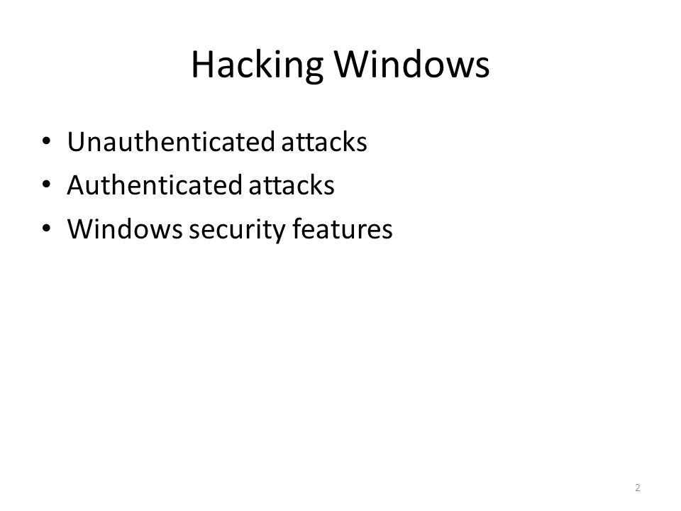 Hacking Windows Unauthenticated attacks Authenticated attacks Windows security features 2