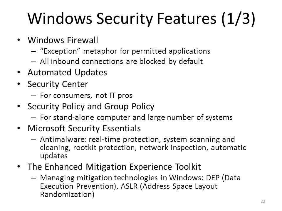 "Windows Security Features (1/3) Windows Firewall – ""Exception"" metaphor for permitted applications – All inbound connections are blocked by default Au"