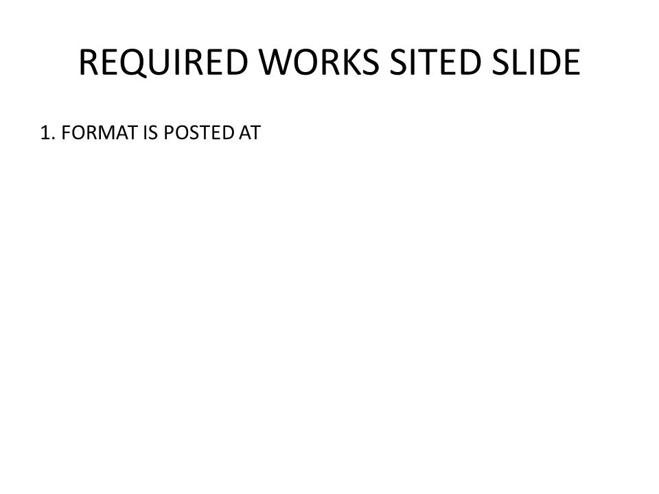 REQUIRED WORKS SITED SLIDE 1. FORMAT IS POSTED AT