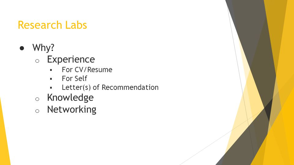 Research Labs ● Why? o Experience  For CV/Resume  For Self  Letter(s) of Recommendation o Knowledge o Networking