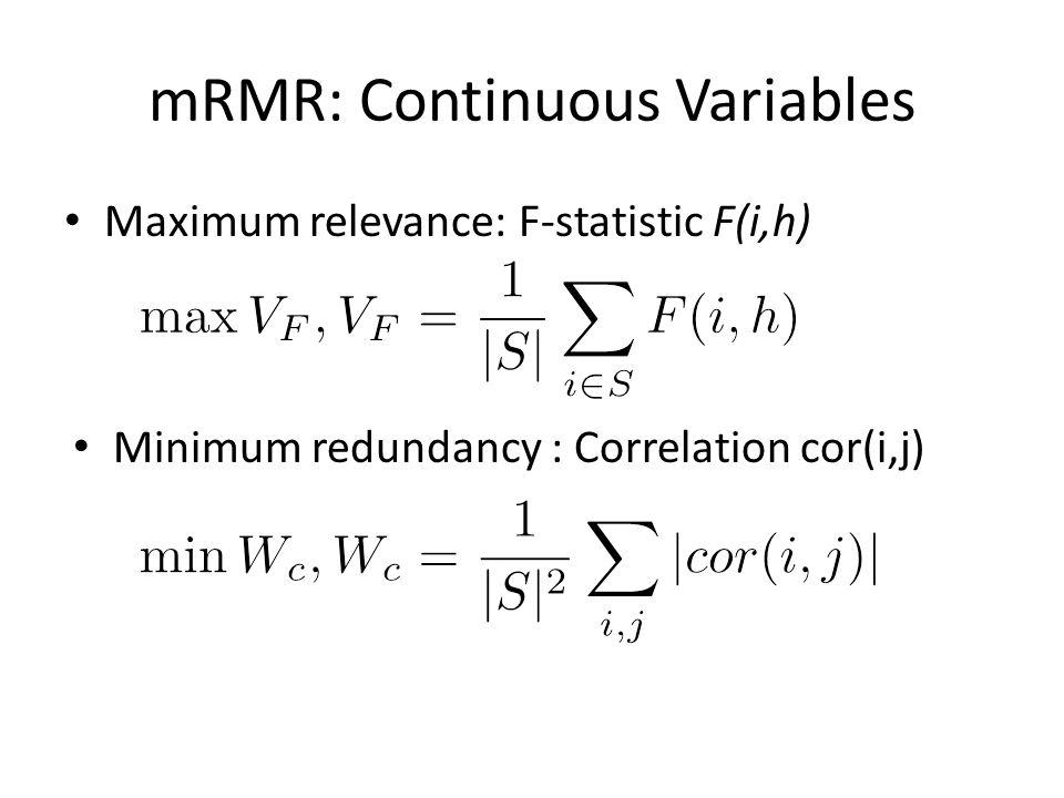 mRMR: Continuous Variables Maximum relevance: F-statistic F(i,h) Minimum redundancy : Correlation cor(i,j)