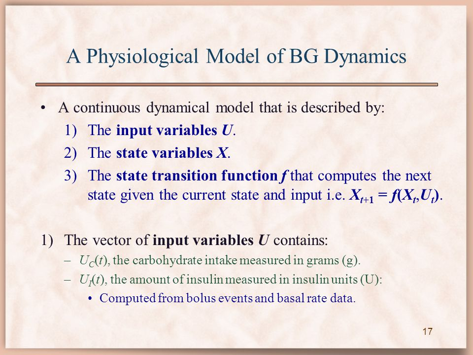 A Physiological Model of BG Dynamics A continuous dynamical model that is described by: 1)The input variables U.