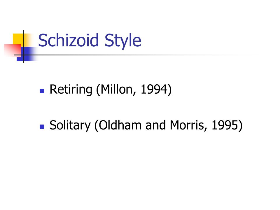 Schizoid Style Retiring (Millon, 1994) Solitary (Oldham and Morris, 1995)
