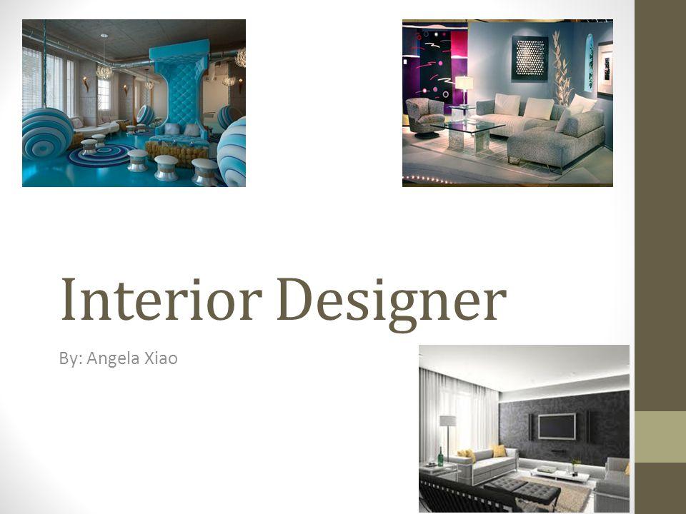 Interior Designer By: Angela Xiao