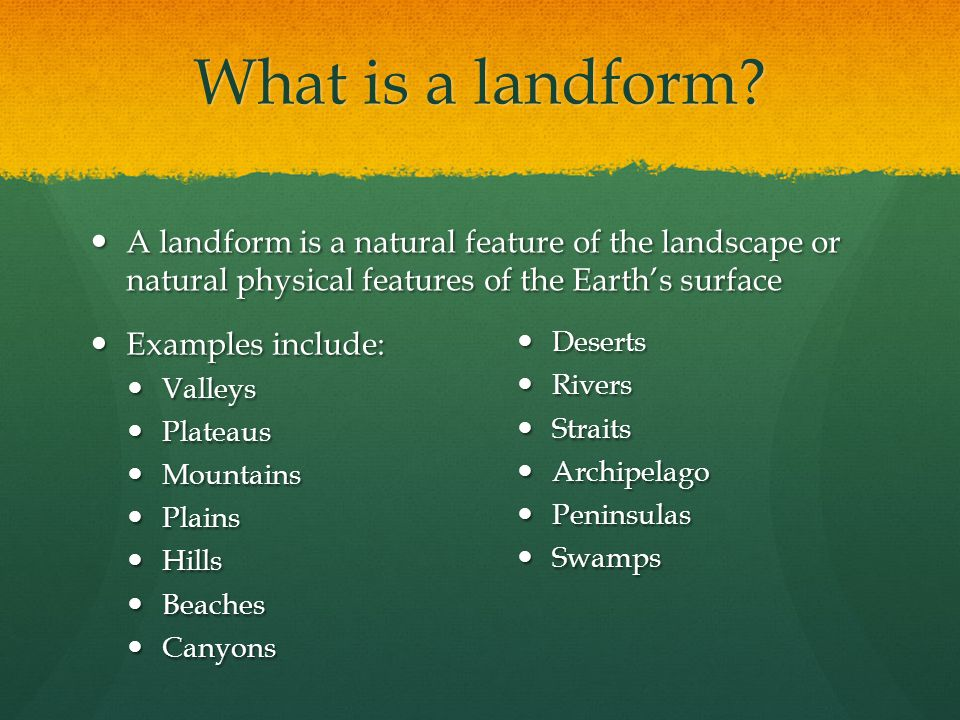 What is a landform? A landform is a natural feature of the landscape or natural physical features of the Earth's surface A landform is a natural featu