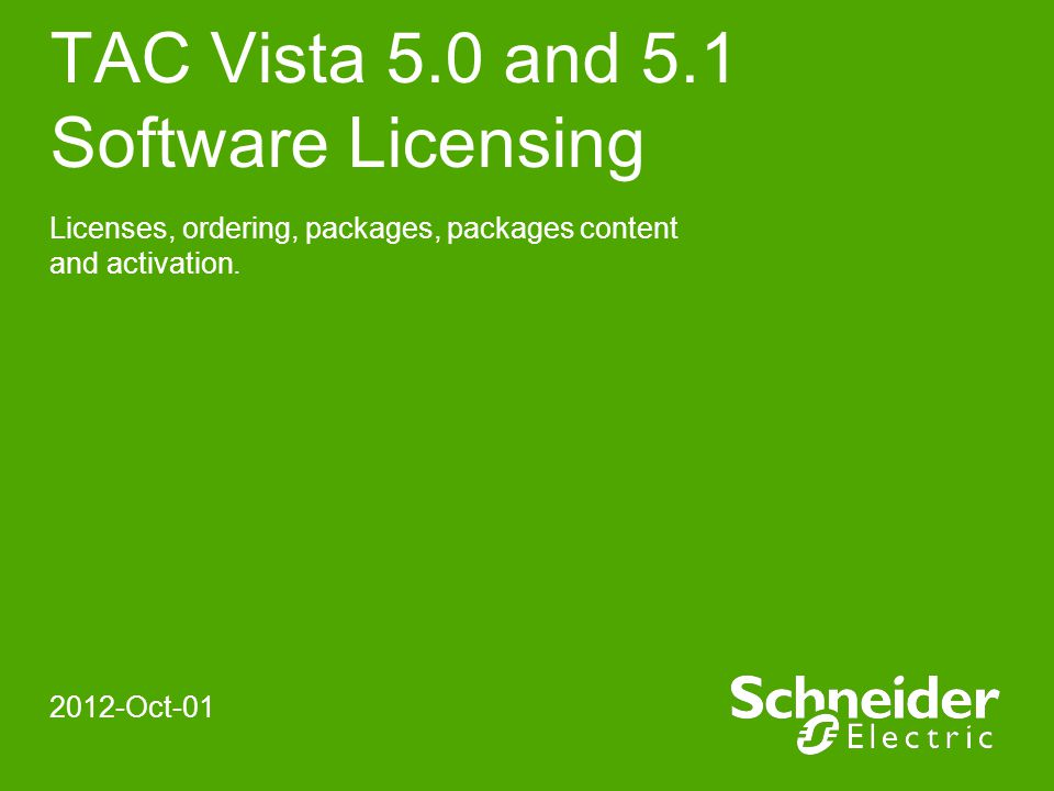 Schneider Electric 2 Buildings - TAC Vista Licensing Target Audience ●Customers who order products from GSC Västerhaninge or Rockford.