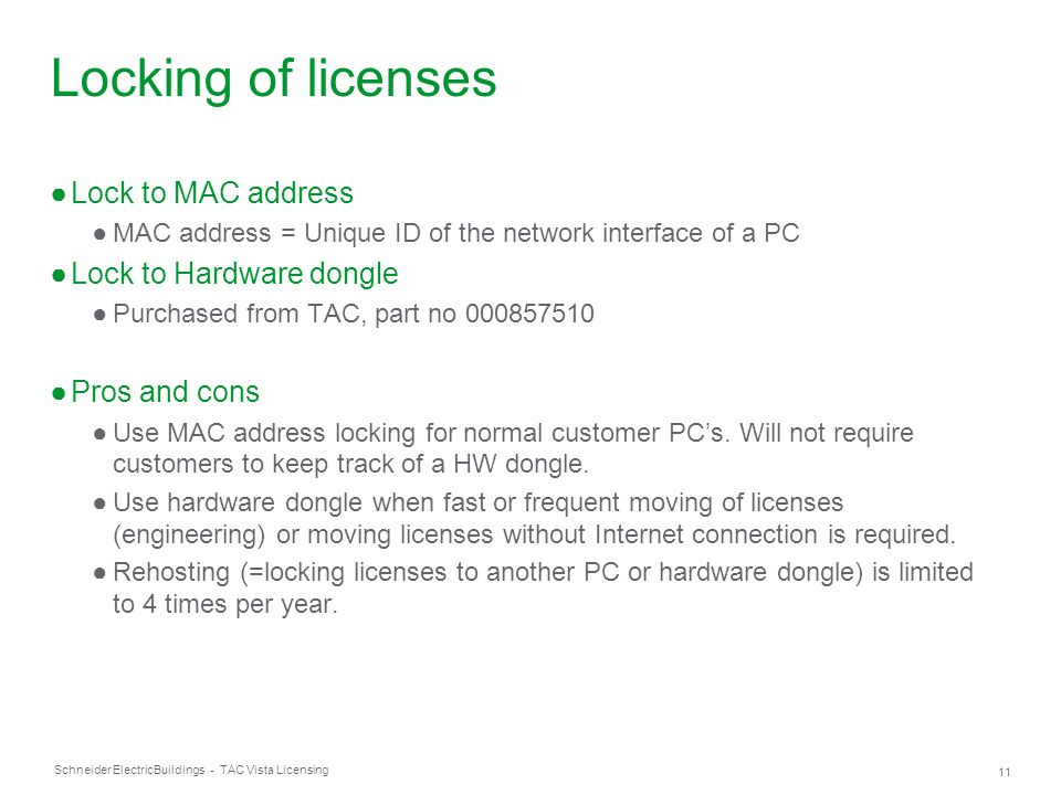 Schneider Electric 11 Buildings - TAC Vista Licensing Locking of licenses ●Lock to MAC address ●MAC address = Unique ID of the network interface of a