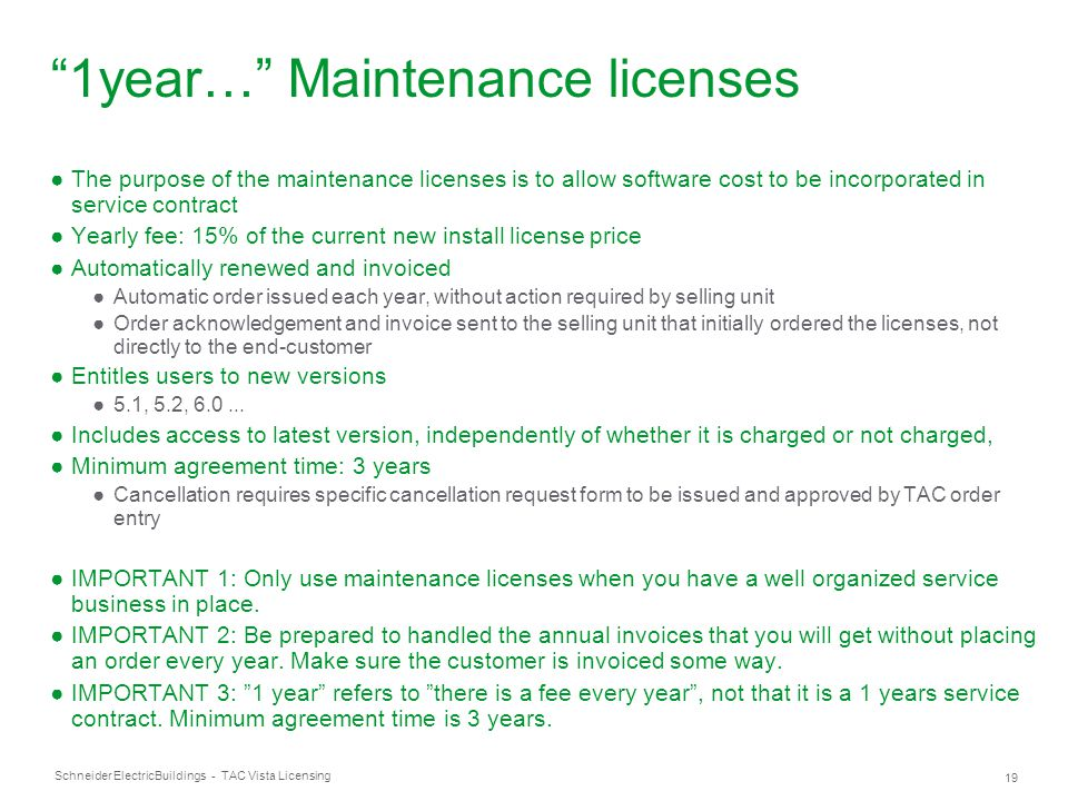 """Schneider Electric 19 Buildings - TAC Vista Licensing """"1year…"""" Maintenance licenses ●The purpose of the maintenance licenses is to allow software cost"""