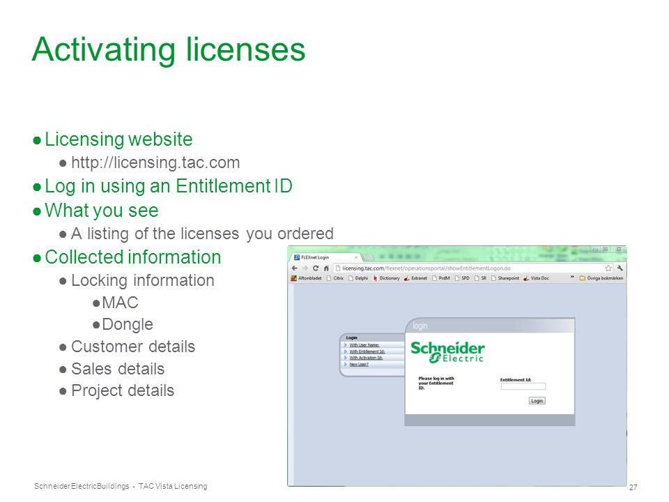Schneider Electric 27 Buildings - TAC Vista Licensing Activating licenses ●Licensing website ●http://licensing.tac.com ●Log in using an Entitlement ID