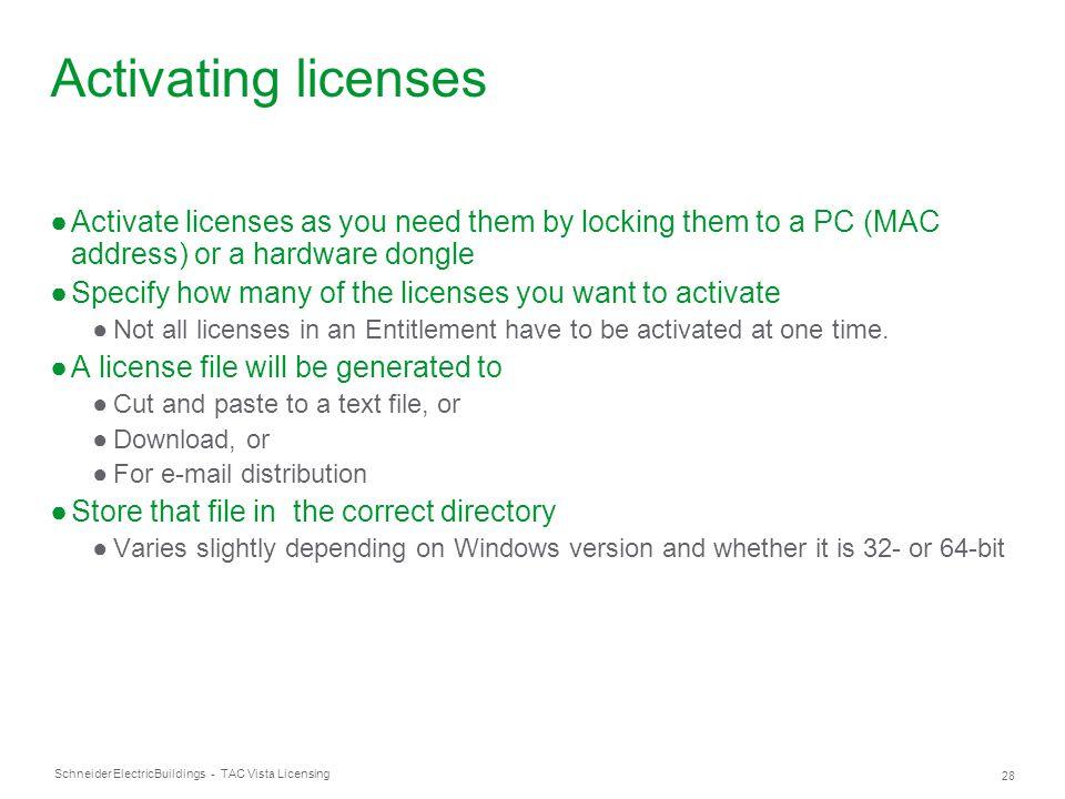 Schneider Electric 28 Buildings - TAC Vista Licensing Activating licenses ●Activate licenses as you need them by locking them to a PC (MAC address) or