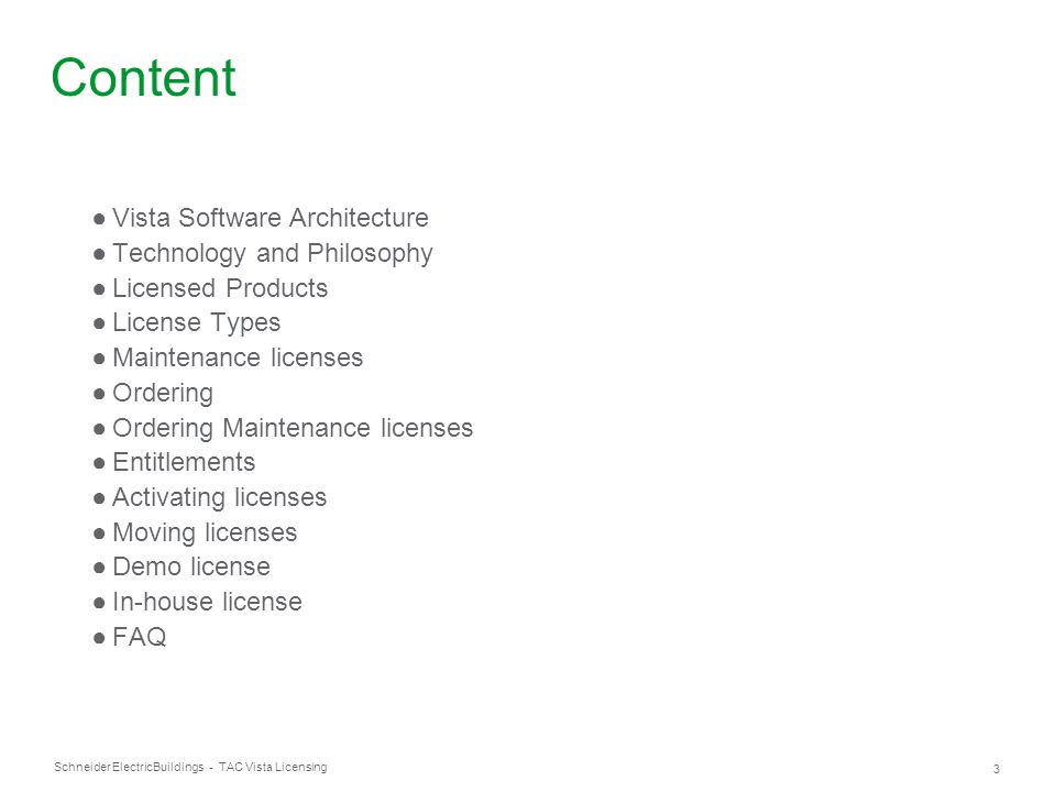 Schneider Electric 3 Buildings - TAC Vista Licensing Content ●Vista Software Architecture ●Technology and Philosophy ●Licensed Products ●License Types