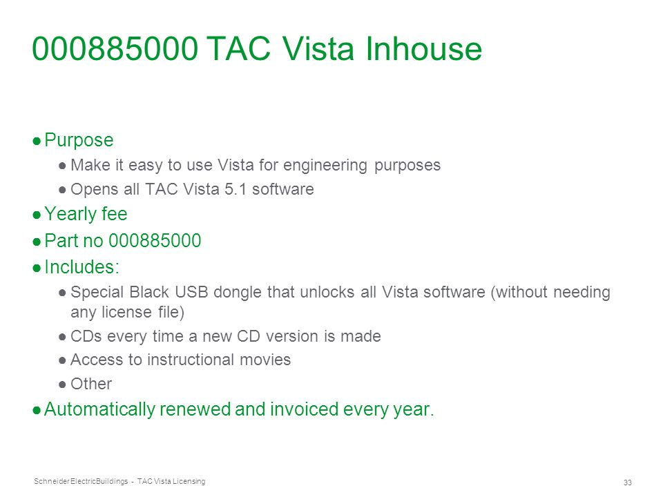 Schneider Electric 33 Buildings - TAC Vista Licensing 000885000 TAC Vista Inhouse ●Purpose ●Make it easy to use Vista for engineering purposes ●Opens