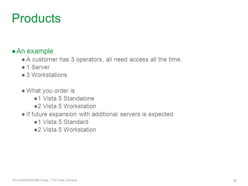 Schneider Electric 36 Buildings - TAC Vista Licensing Products ●An example ●A customer has 3 operators, all need access all the time. ●1 Server ●3 Wor