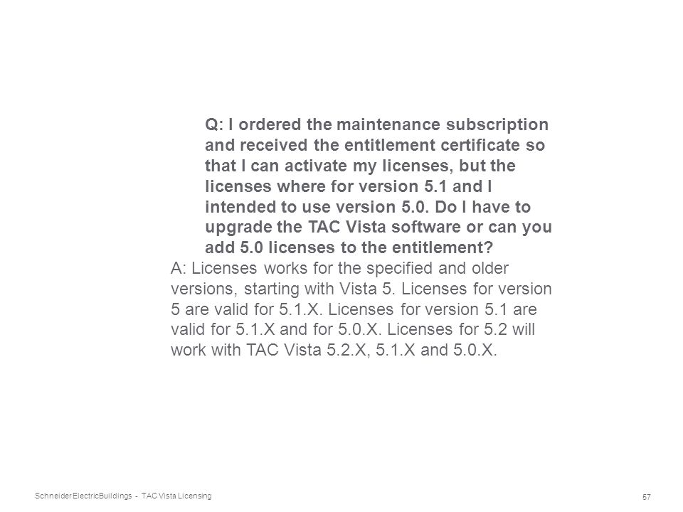 Schneider Electric 57 Buildings - TAC Vista Licensing Q: I ordered the maintenance subscription and received the entitlement certificate so that I can