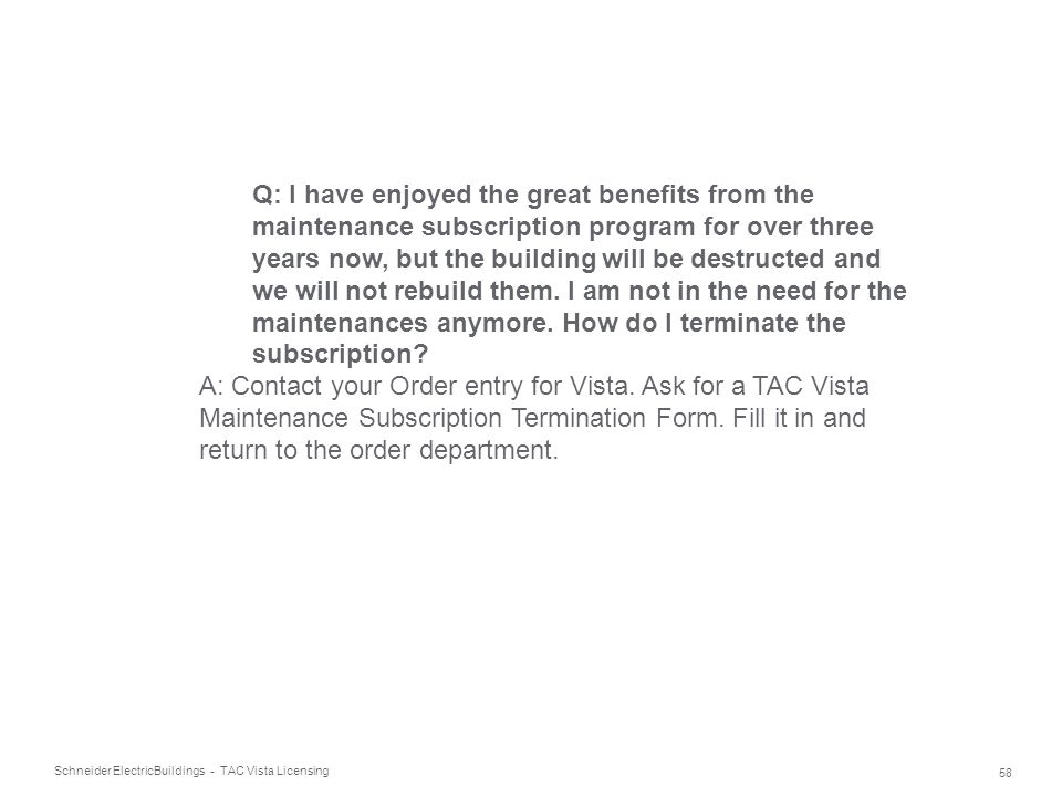 Schneider Electric 58 Buildings - TAC Vista Licensing Q: I have enjoyed the great benefits from the maintenance subscription program for over three ye