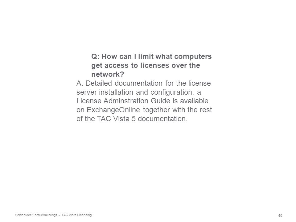 Schneider Electric 60 Buildings - TAC Vista Licensing Q: How can I limit what computers get access to licenses over the network? A: Detailed documenta