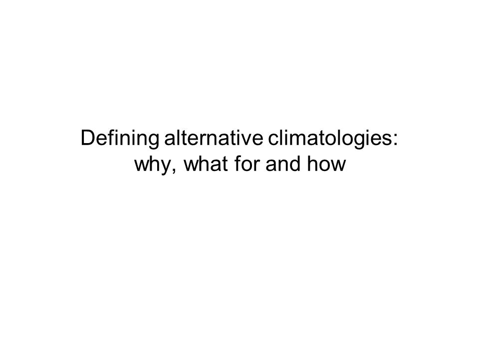 Defining alternative climatologies: why, what for and how