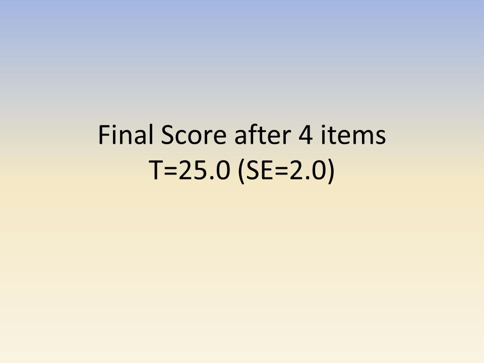 Final Score after 4 items T=25.0 (SE=2.0)