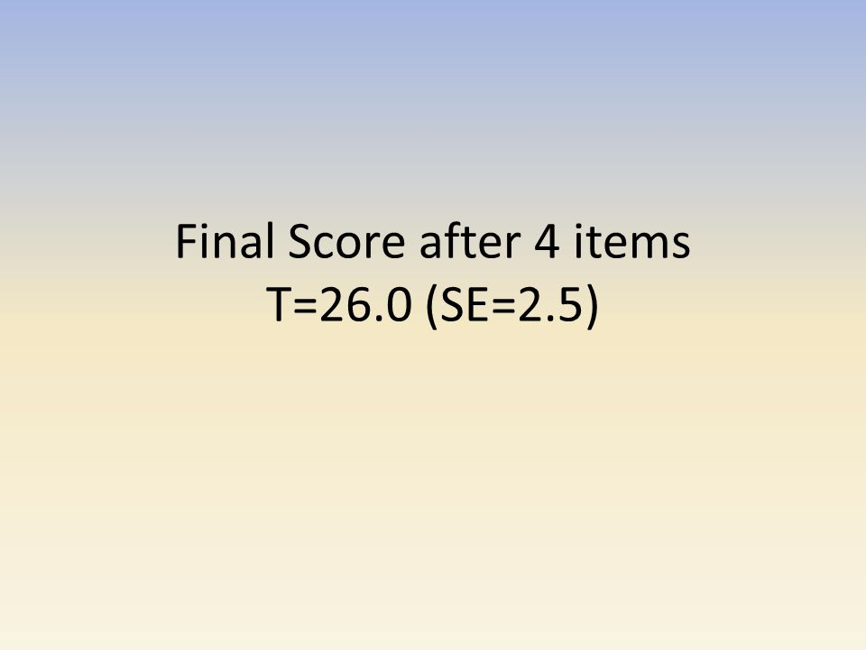 Final Score after 4 items T=26.0 (SE=2.5)