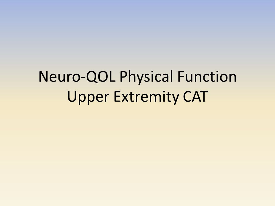 Neuro-QOL Physical Function Upper Extremity CAT