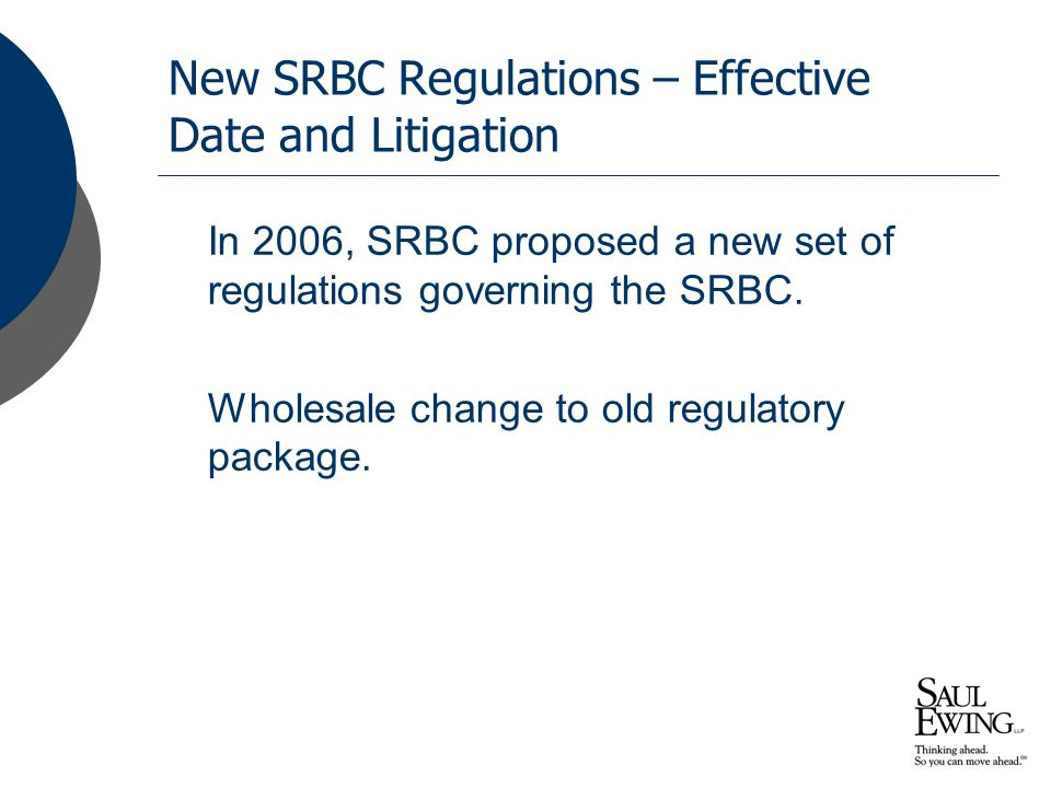 New SRBC Regulations – Effective Date and Litigation In 2006, SRBC proposed a new set of regulations governing the SRBC.