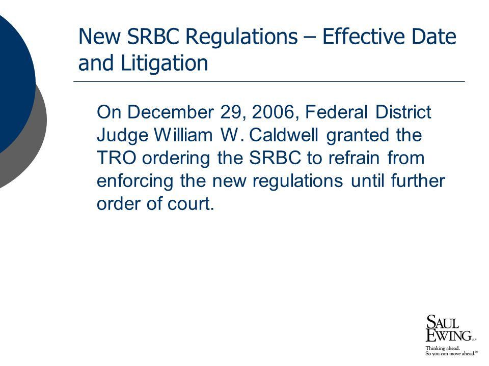 New SRBC Regulations – Effective Date and Litigation On December 29, 2006, Federal District Judge William W.