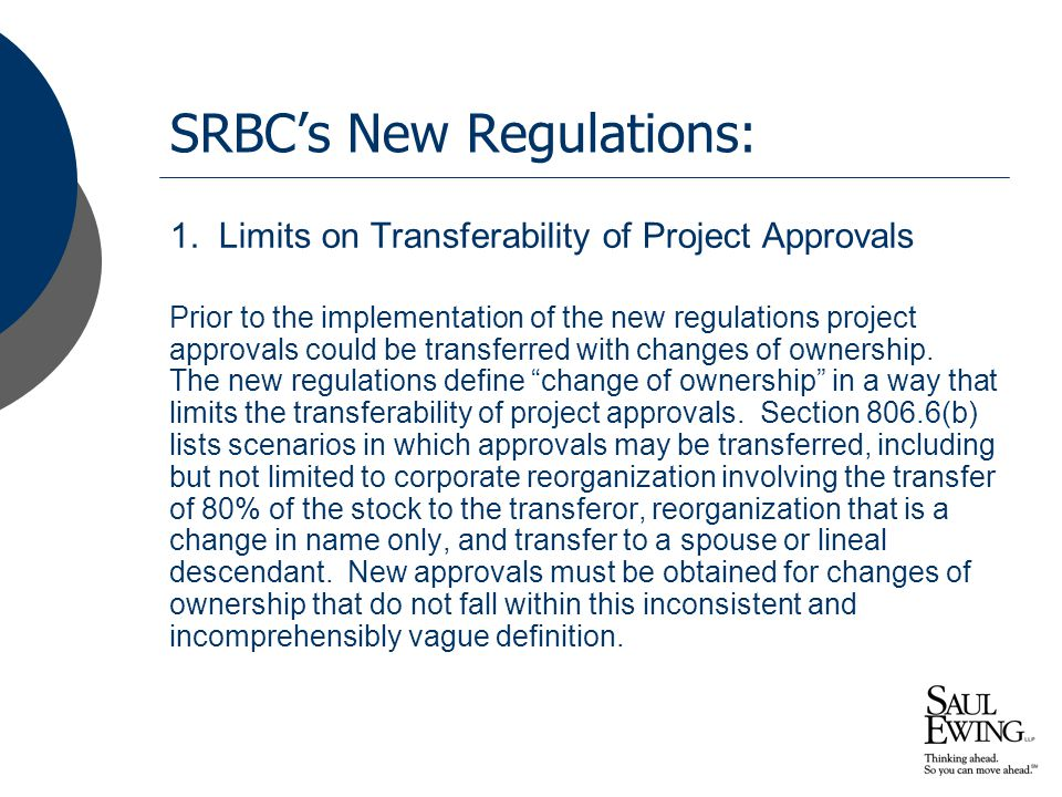 SRBC's New Regulations: 1. Limits on Transferability of Project Approvals Prior to the implementation of the new regulations project approvals could b
