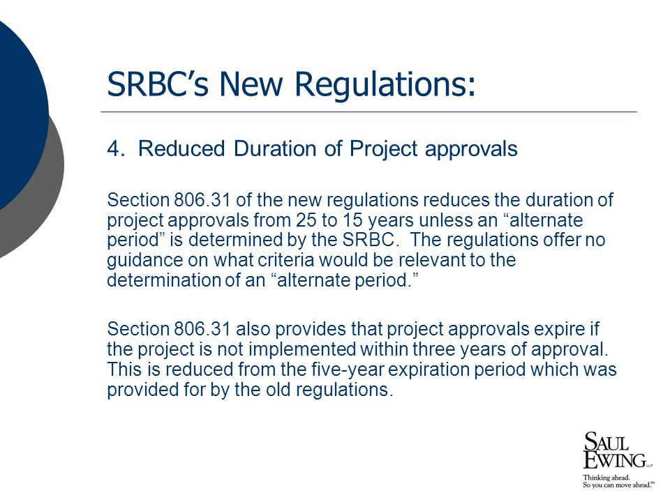SRBC's New Regulations: 4. Reduced Duration of Project approvals Section 806.31 of the new regulations reduces the duration of project approvals from